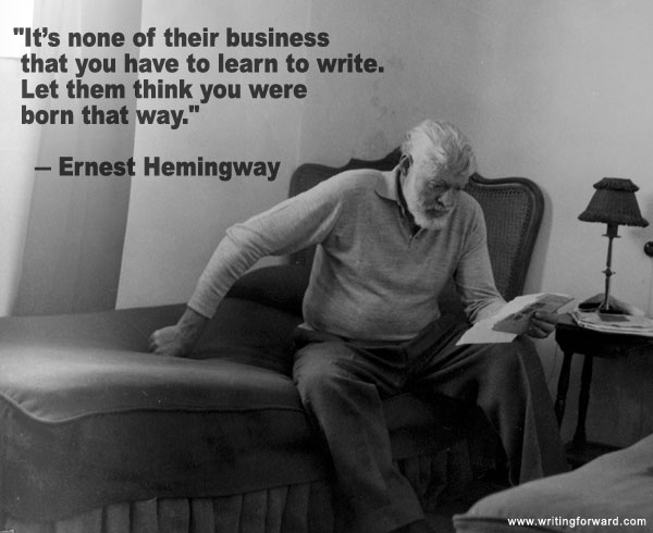 credit: http://www.writingforward.com/quotes-on-writing/quotes-on-writing-ernest-hemingway-learn-to-write
