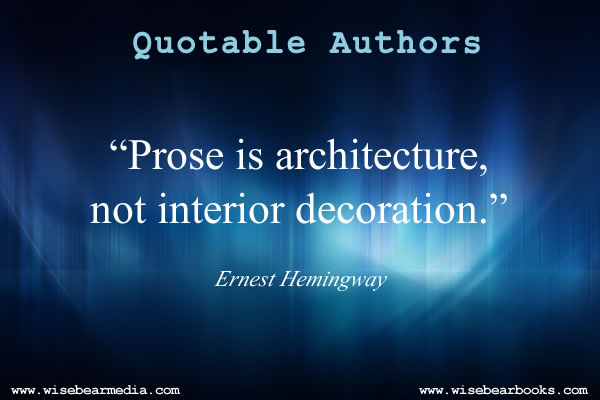 credit : http://www.wisebearmedia.com/quotable-authors-ernest-hemingway/