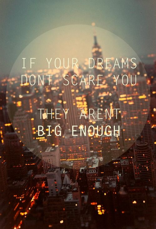 credit: http://www.pravsworld.com/if-your-dreams-dont-scare-you-they-arent-big-enough/