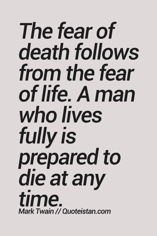 credit: http://www.quoteistan.com/2015/01/the-fear-of-death-follows-from-fear-of.html